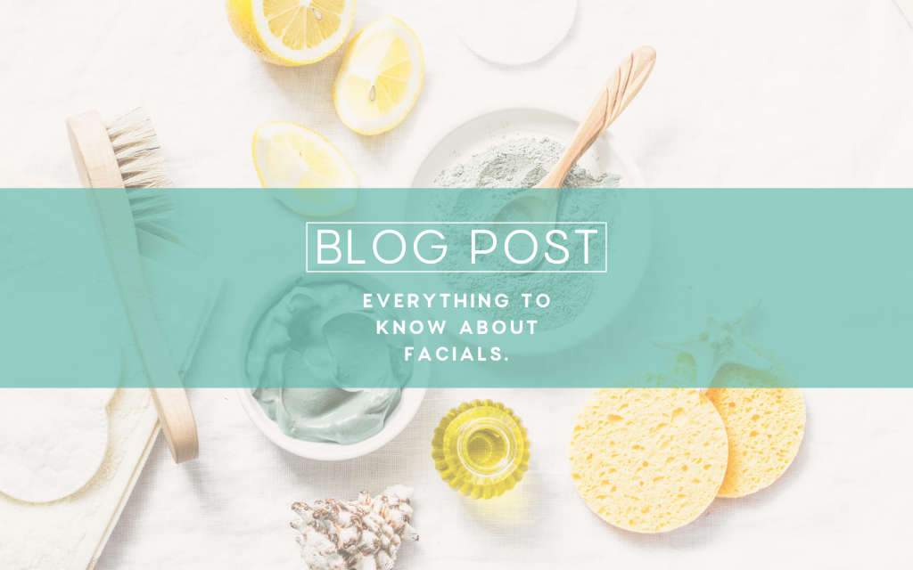 Everything to Know About Facials